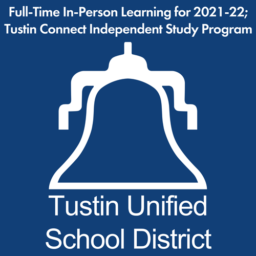 Full-Time In-Person Learning for 2021-22; Tustin Connect Independent Study Program
